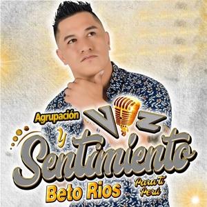 Beto Ríos Agrupación Voz Y Sentimiento